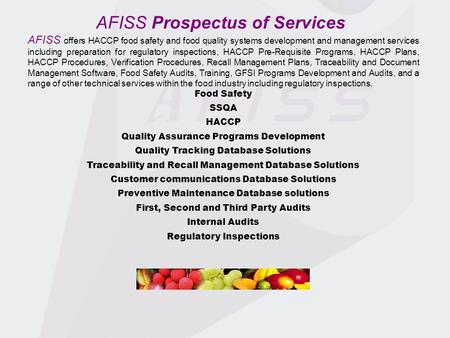 AFISS Prospectus of Services AFISS offers HACCP food safety and food quality systems development and management services including preparation for regulatory.
