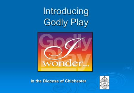 Introducing Godly Play In the Diocese of Chichester.