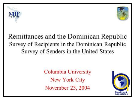 Remittances and the Dominican Republic Survey of Recipients in the Dominican Republic Survey of Senders in the United States Columbia University New York.