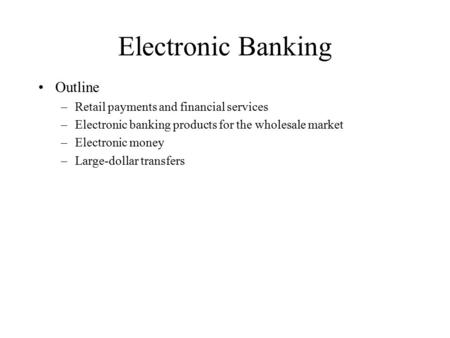 Electronic Banking Outline Retail payments and financial services