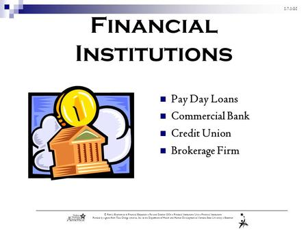 1.7.3.G1 © Family Economics & Financial Education – Revised October 2004 – Financial Institutions Unit – Financial Institutions Funded by a grant from.