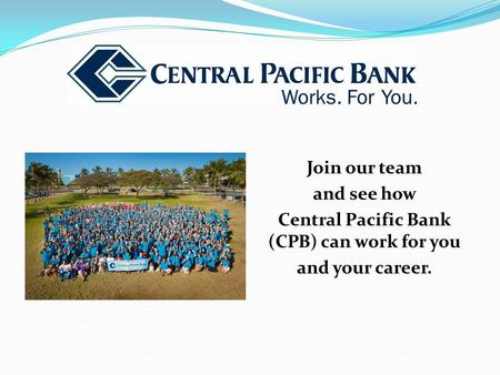 Join our team and see how Central Pacific Bank (CPB) can work for you and your career.