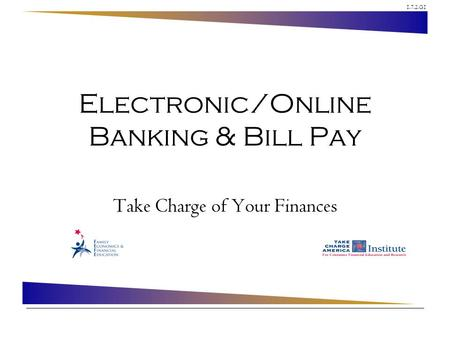 1.7.2.G1 Electronic/Online Banking & Bill Pay Take Charge of Your Finances.