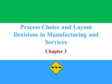 Process Choice and Layout Decisions in Manufacturing and Services Chapter 3.