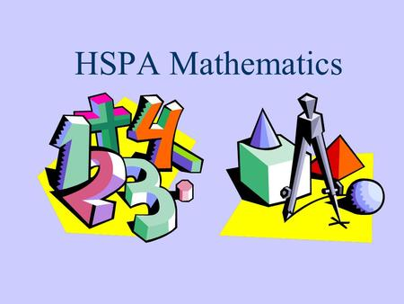 HSPA Mathematics The HSPA is an exam administered statewide in March to high school juniors. It is designed to test our students' proficiencies in Mathematics.