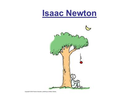 Isaac Newton. Initial calculations didn't work.