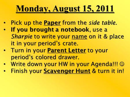 Monday, August 15, 2011 Pick up the Paper from the side table. Pick up the Paper from the side table. If you brought a notebook, use a Sharpie to write.