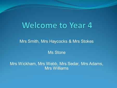 Mrs Smith, Mrs Haycocks & Mrs Stokes Ms Stone Mrs Wickham, Mrs Webb, Mrs Sedar, Mrs Adams, Mrs Williams.