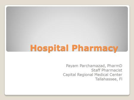 Hospital Pharmacy Payam Parchamazad, PharmD Staff Pharmacist