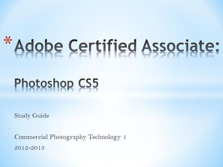 Study Guide Commercial Photography Technology 1 2012-2013.