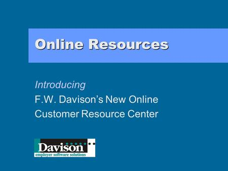 Online Resources Introducing F.W. Davison's New Online Customer Resource Center.