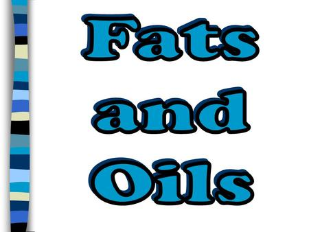 Fats and Oils.