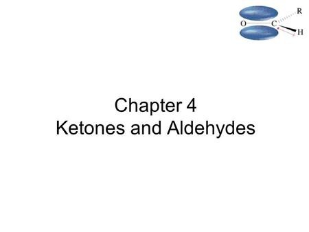Chapter 4 Ketones and Aldehydes. Chapter 182 4.1 Carbonyl Structure Carbon is sp 2 hybridized. C=O bond is shorter, stronger, and more polar than C=C.