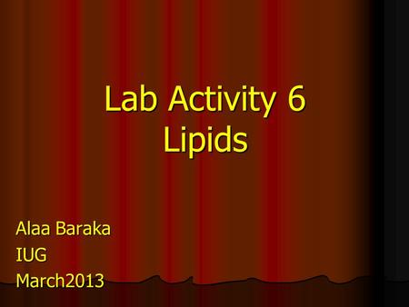 Lab Activity 6 Lipids Alaa Baraka IUGMarch2013. Lab Activity Peroxide value determination. Peroxide value determination. Formation of Acrolein. Formation.