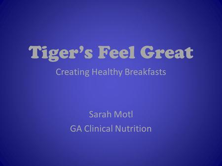 Tiger's Feel Great Creating Healthy Breakfasts Sarah Motl GA Clinical Nutrition.