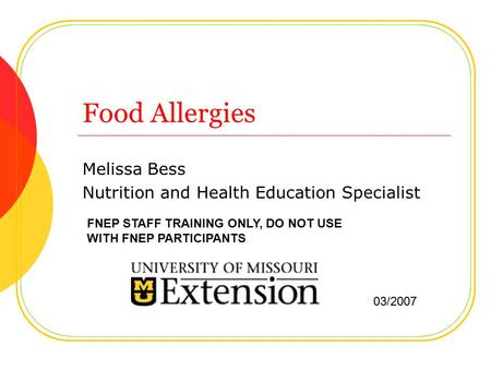 Food Allergies Melissa Bess Nutrition and Health Education Specialist FNEP STAFF TRAINING ONLY, DO NOT USE WITH FNEP PARTICIPANTS 03/2007.