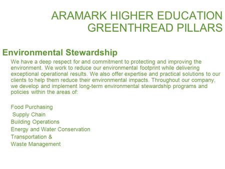 ARAMARK HIGHER EDUCATION GREENTHREAD PILLARS Environmental Stewardship We have a deep respect for and commitment to protecting and improving the environment.