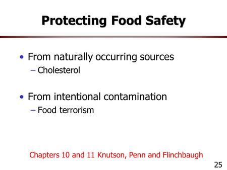 Protecting Food Safety From naturally occurring sources –Cholesterol From intentional contamination –Food terrorism 25 Chapters 10 and 11 Knutson, Penn.
