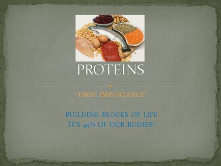 """FIRST IMPORTANCE"" BUILDING BLOCKS OF LIFE IT'S 45% OF OUR BODIES!"
