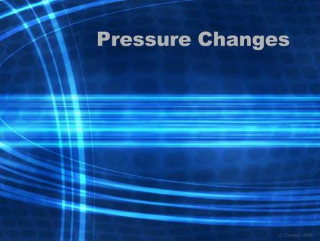 Pressure Changes D. Crowley, 2008. Pressure Changes To be able to explain what happens to a diving bell when pressure changes Sunday, May 24, 2015.
