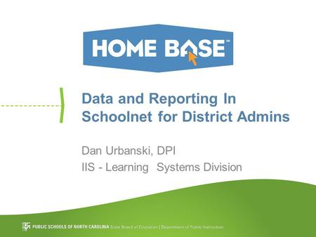 Data and Reporting In Schoolnet for District Admins Dan Urbanski, DPI IIS - Learning Systems Division.