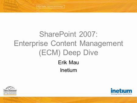 SharePoint 2007: Enterprise Content Management (ECM) Deep Dive Erik Mau Inetium.