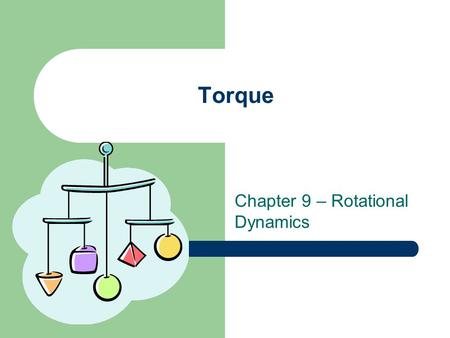 Chapter 9 – Rotational Dynamics