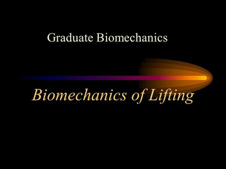 Biomechanics of Lifting Graduate Biomechanics. Biomechanics of Lifting Topics Lifting and Back Injury Biomechanics of Joint Torque and Shear Standards.
