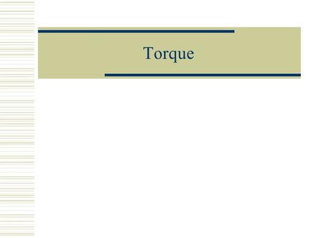 Torque. A Comparison Which of the following do you think is easier to hold in place? 1 m 1 kg 1 m 1 kg hand Why would one be easier than the other? They.