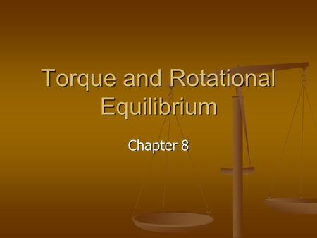Torque and Rotational Equilibrium Chapter 8. Torque Rotational equivalent of force Rotational equivalent of force Force isn't enough to provide a rotation.