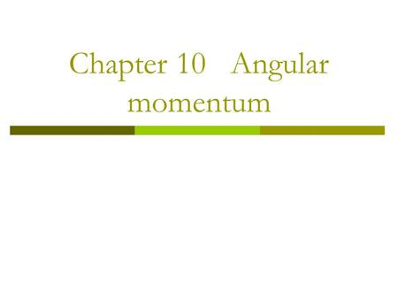 Chapter 10 Angular momentum. 10-1 Angular momentum of a particle 1. Definition Consider a particle of mass m and linear momentum at a position relative.