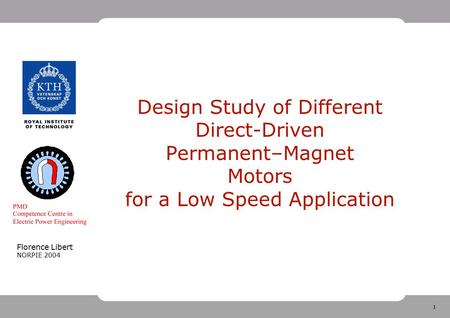 1 Florence Libert NORPIE 2004 Design Study of Different Direct-Driven Permanent–Magnet Motors for a Low Speed Application.
