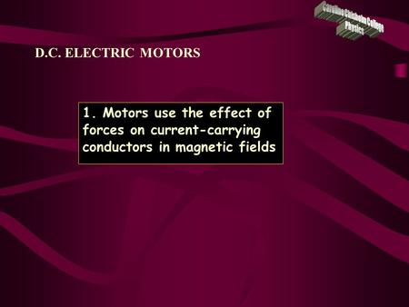 D.C. ELECTRIC MOTORS 1. Motors use the effect of forces on current-carrying conductors in magnetic fields.
