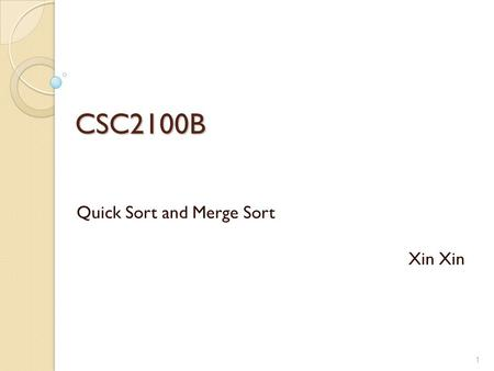 CSC2100B Quick Sort and Merge Sort Xin 1. Quick Sort Efficient sorting algorithm Example of Divide and Conquer algorithm Two phases ◦ Partition phase.