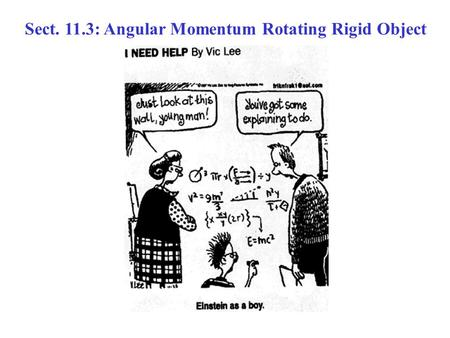 Sect. 11.3: Angular Momentum Rotating Rigid Object.