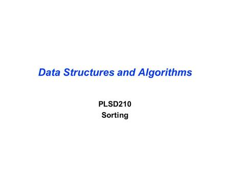 Data Structures and Algorithms PLSD210 Sorting. Card players all know how to sort … First card is already sorted With all the rest, ¶Scan back from the.