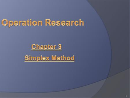 Operation Research Chapter 3 Simplex Method.