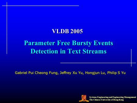 Systems Engineering and Engineering Management The Chinese University of Hong Kong Parameter Free Bursty Events Detection in Text Streams Gabriel Pui Cheong.
