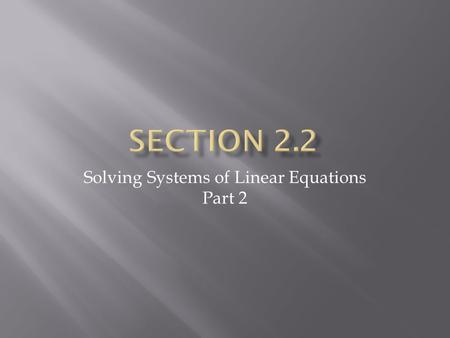 Solving Systems of Linear Equations Part 2. 1. Pivot a Matrix 2. Gaussian Elimination Method 3. Infinitely Many Solutions 4. Inconsistent System 5. Geometric.