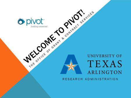 WELCOME TO PIVOT! THE OFFICE OF GRANT & CONTRACT SERVICES RESEARCH ADMINISTRATION.