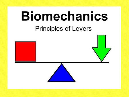 Biomechanics Principles of Levers.