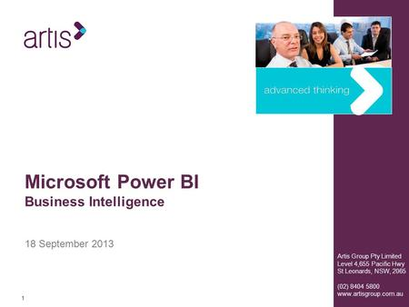 11 Artis Group Pty Limited Level 4,655 Pacific Hwy St Leonards, NSW, 2065 (02) 8404 5800 www.artisgroup.com.au 18 September 2013 Microsoft Power BI Business.
