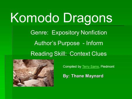 Komodo Dragons Genre: Expository Nonfiction Author's Purpose - Inform