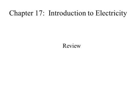 Chapter 17: Introduction to Electricity Review. a)law of electric charges (like charges repel and opposite charges attract) b)electric force (the force.