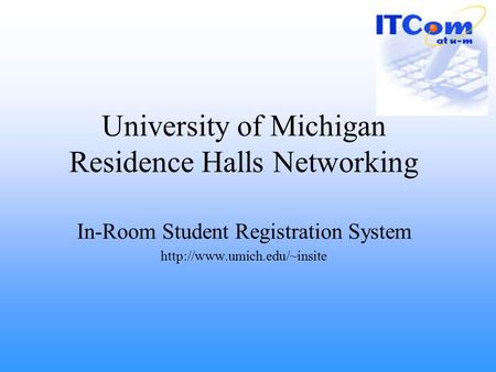 University of Michigan Residence Halls Networking In-Room Student Registration System