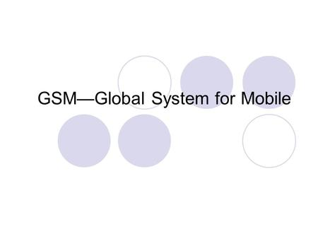 GSM—Global System for Mobile. 2 How does GSM handle multiple users The 1G cellular systems used FDMA. The first cellular standard adopting TDMA was GSM,