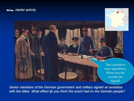  starter activity Senior members of the German government and military signed an armistice with the Allies. What effect do you think this event had on.