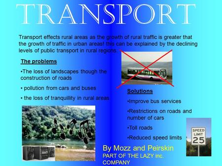 Transport Transport effects rural areas as the growth of rural traffic is greater that the growth of traffic in urban areas! this can be explained by the.