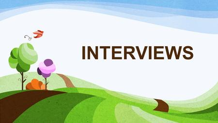 INTERVIEWS. The interview is a crucial step in the recruitment process.