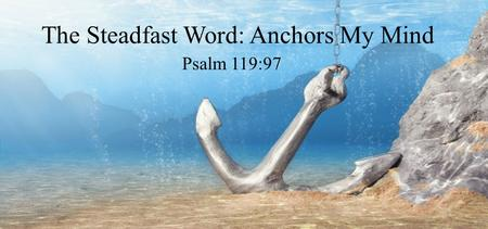 The Steadfast Word: Anchors My Mind Psalm 119:97.